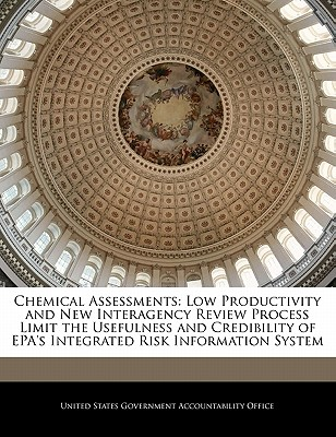 Bibliogov Chemical Assessments: Low Productivity and New Interagency Review Process Limit the Usefulness and Credibility of EPA's Integrat at Sears.com