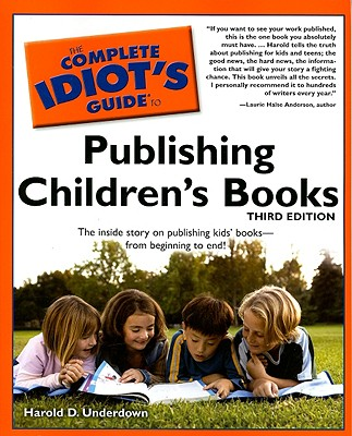 The Complete Idiot's Guide to Publishing Children's Books By Underdown, Harold D.